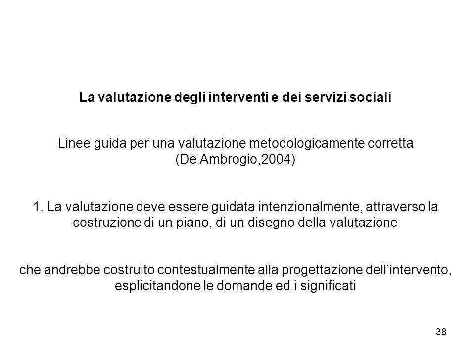 La valutazione degli interventi e dei servizi sociali Linee guida per una valutazione metodologicamente corretta (De Ambrogio,2004) 1.
