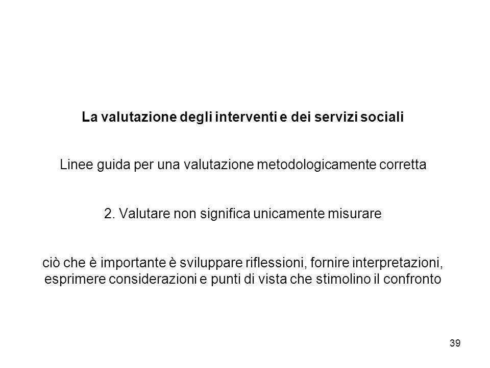 La valutazione degli interventi e dei servizi sociali Linee guida per una valutazione metodologicamente corretta 2.