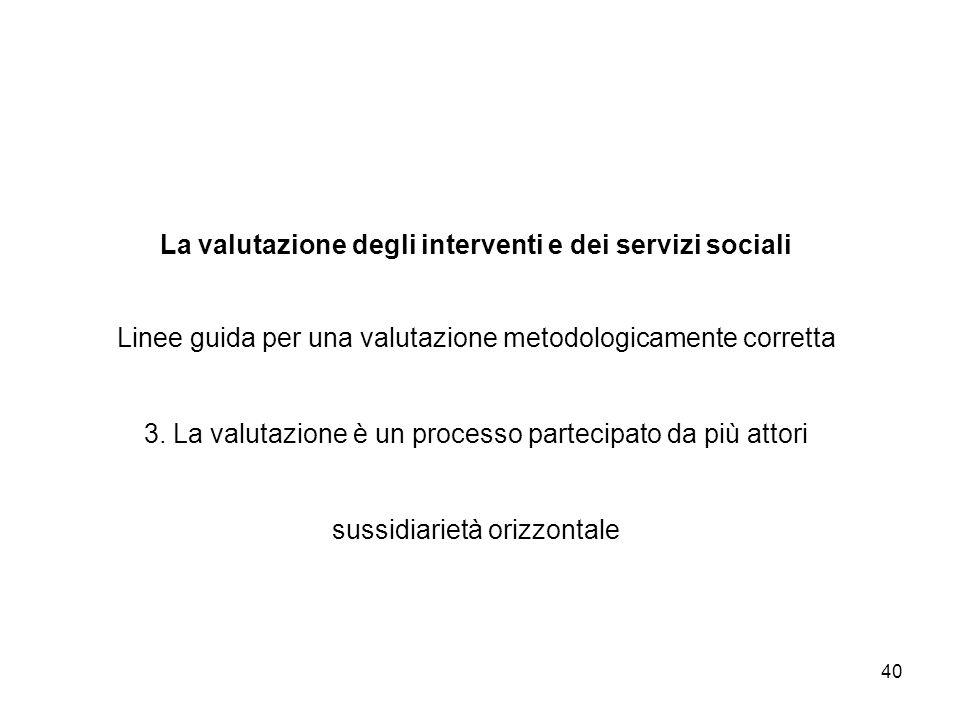 La valutazione degli interventi e dei servizi sociali Linee guida per una valutazione metodologicamente corretta 3.