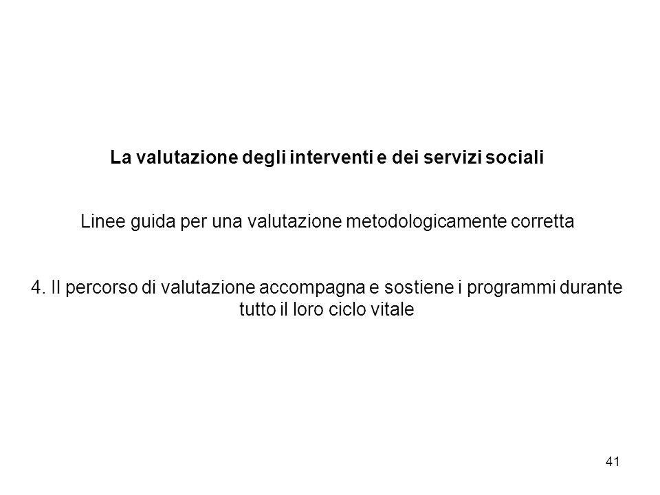 La valutazione degli interventi e dei servizi sociali Linee guida per una valutazione metodologicamente corretta 4.