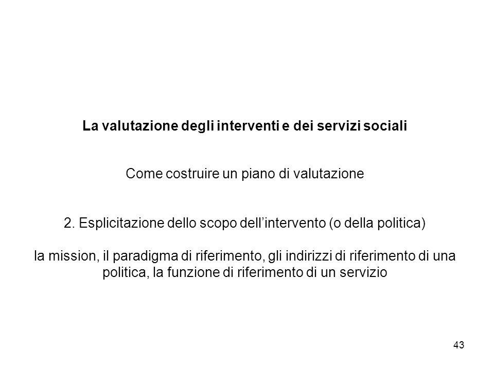 La valutazione degli interventi e dei servizi sociali Come costruire un piano di valutazione 2.