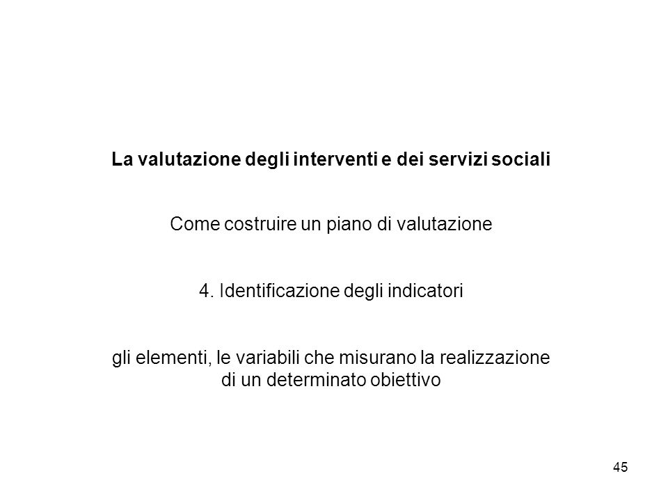 La valutazione degli interventi e dei servizi sociali Come costruire un piano di valutazione 4.