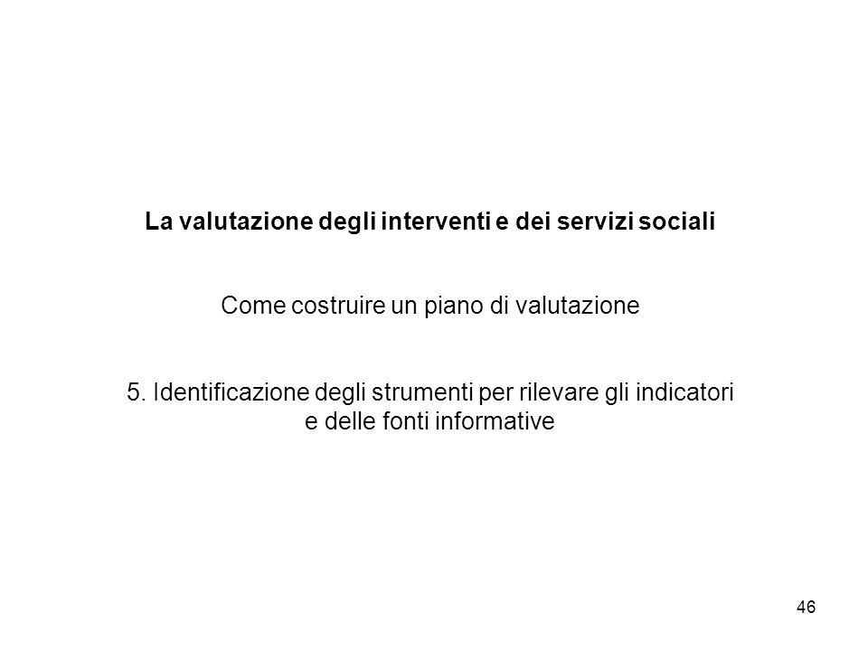 La valutazione degli interventi e dei servizi sociali Come costruire un piano di valutazione 5.