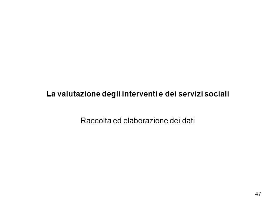 La valutazione degli interventi e dei servizi sociali Raccolta ed elaborazione dei dati