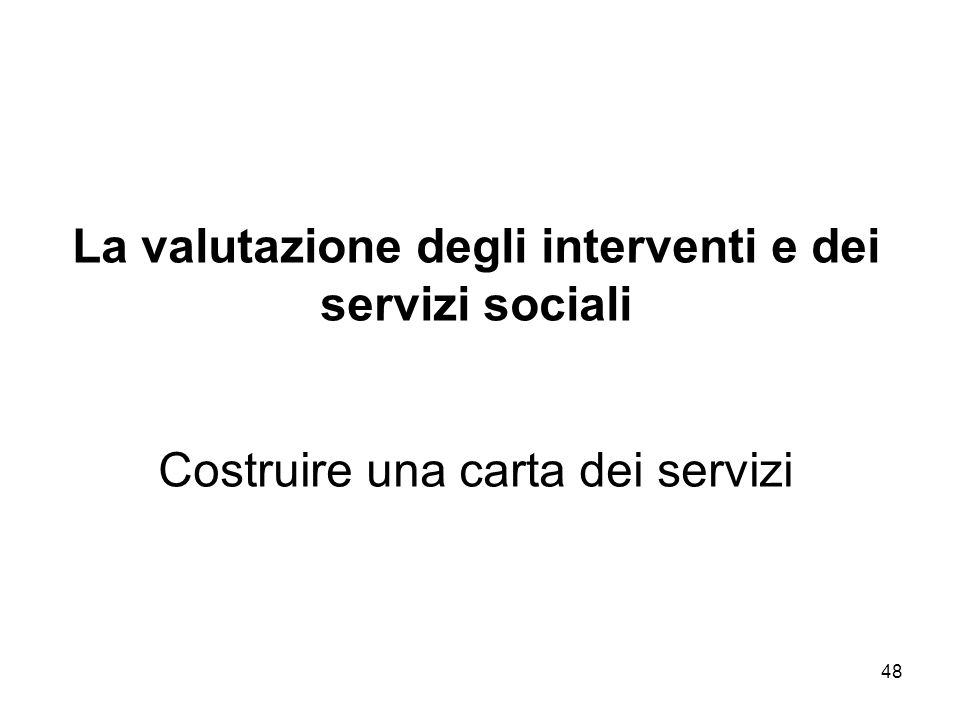 La valutazione degli interventi e dei servizi sociali Costruire una carta dei servizi