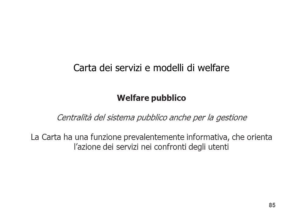 Carta dei servizi e modelli di welfare Welfare pubblico Centralità del sistema pubblico anche per la gestione La Carta ha una funzione prevalentemente informativa, che orienta l'azione dei servizi nei confronti degli utenti