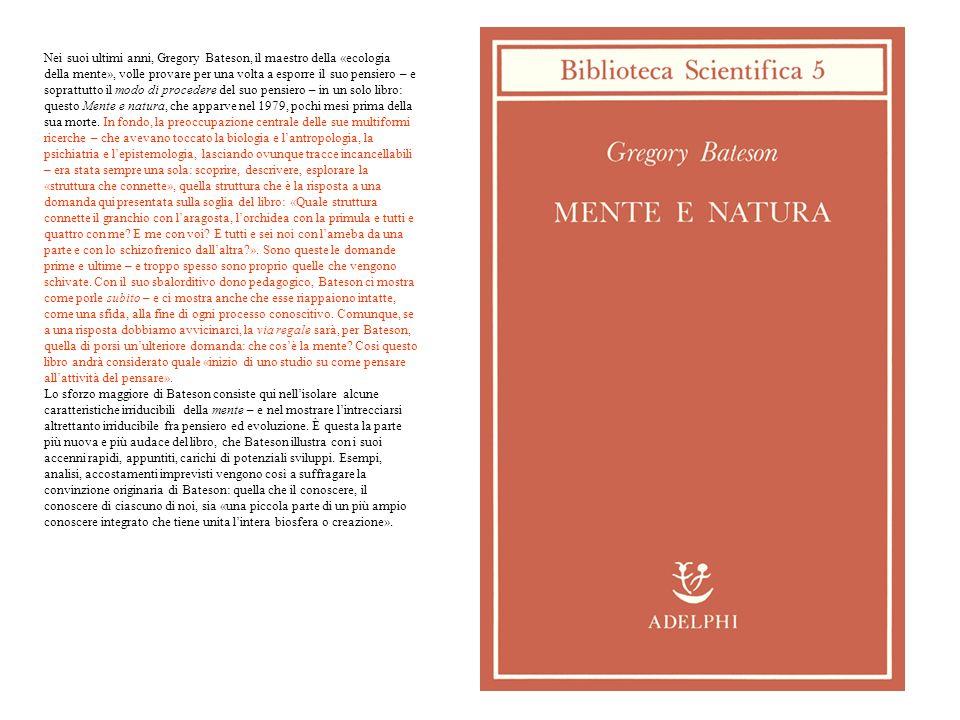 Nei suoi ultimi anni, Gregory Bateson, il maestro della «ecologia della mente», volle provare per una volta a esporre il suo pensiero – e soprattutto il modo di procedere del suo pensiero – in un solo libro: questo Mente e natura, che apparve nel 1979, pochi mesi prima della sua morte.