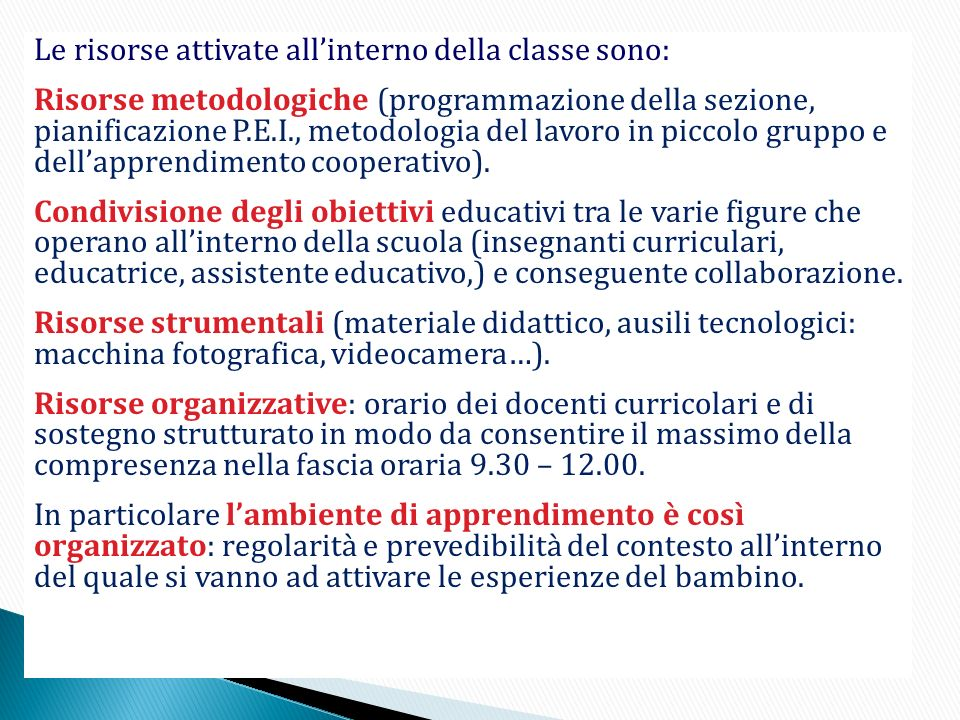 Le risorse attivate all'interno della classe sono: