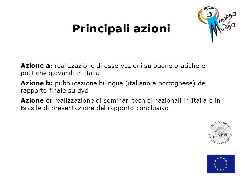 Principali azioni Azione a: realizzazione di osservazioni su buone pratiche e. politiche giovanili in Italia.