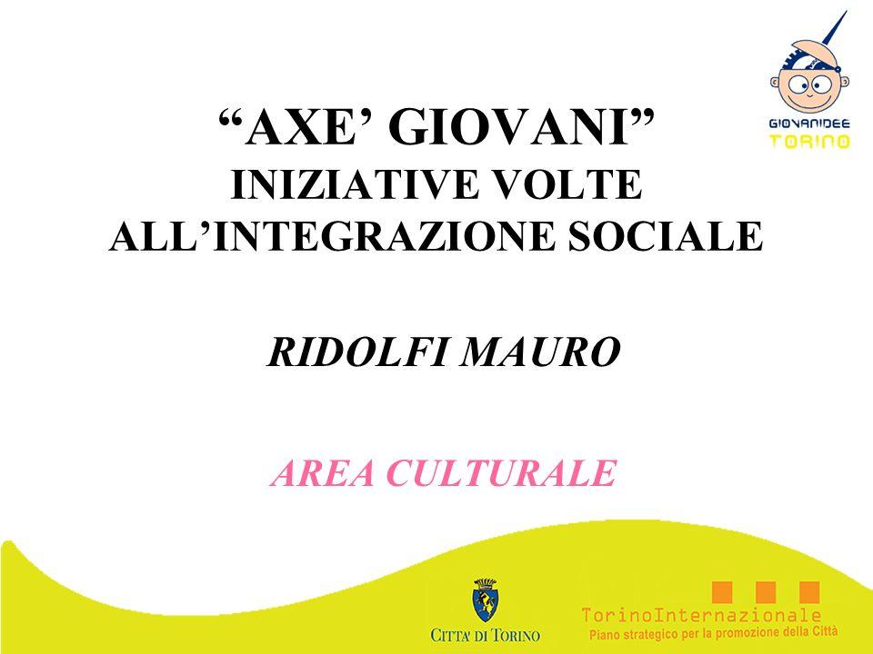 AXE' GIOVANI INIZIATIVE VOLTE ALL'INTEGRAZIONE SOCIALE