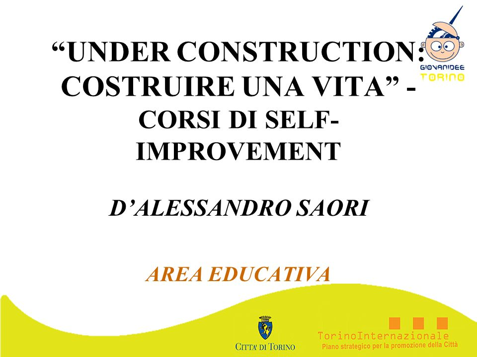 UNDER CONSTRUCTION: COSTRUIRE UNA VITA - CORSI DI SELF-IMPROVEMENT