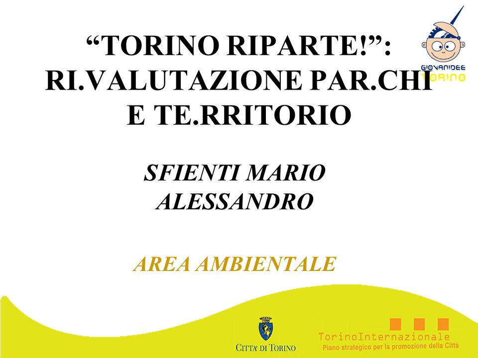 TORINO RIPARTE! : RI.VALUTAZIONE PAR.CHI E TE.RRITORIO