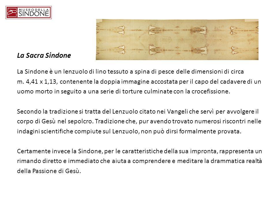 La Sacra Sindone La Sindone è un lenzuolo di lino tessuto a spina di pesce delle dimensioni di circa.