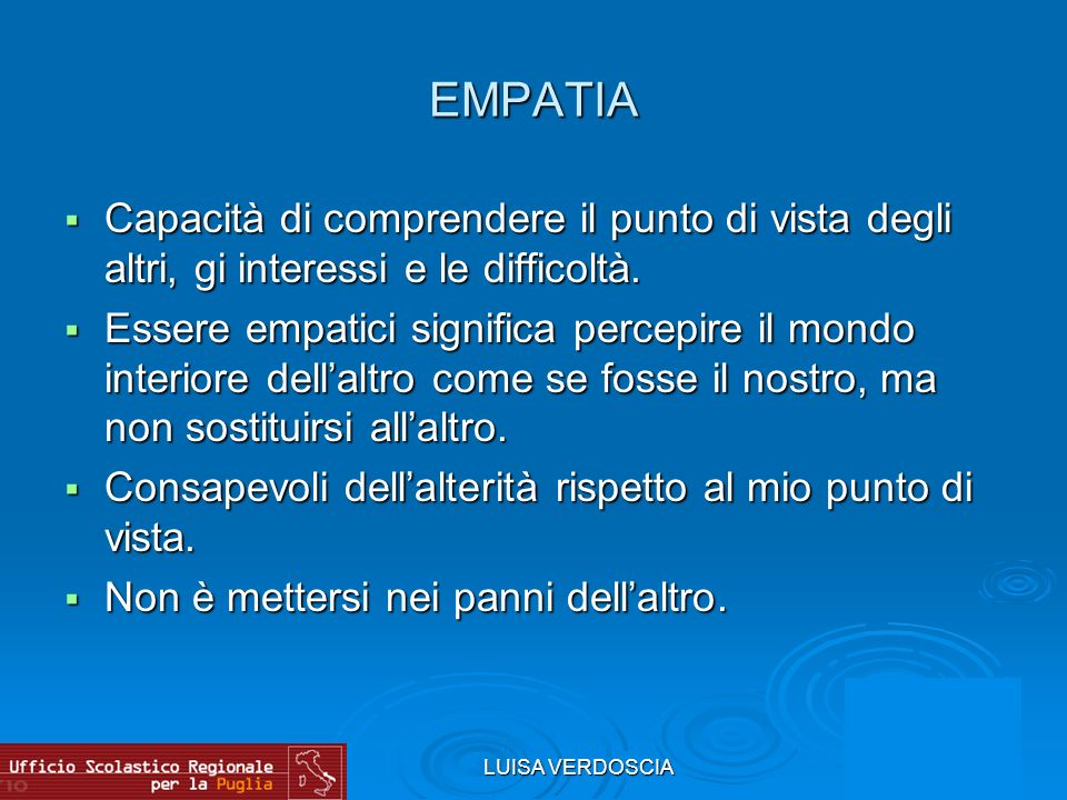 EMPATIA Capacità di comprendere il punto di vista degli altri, gi interessi e le difficoltà.