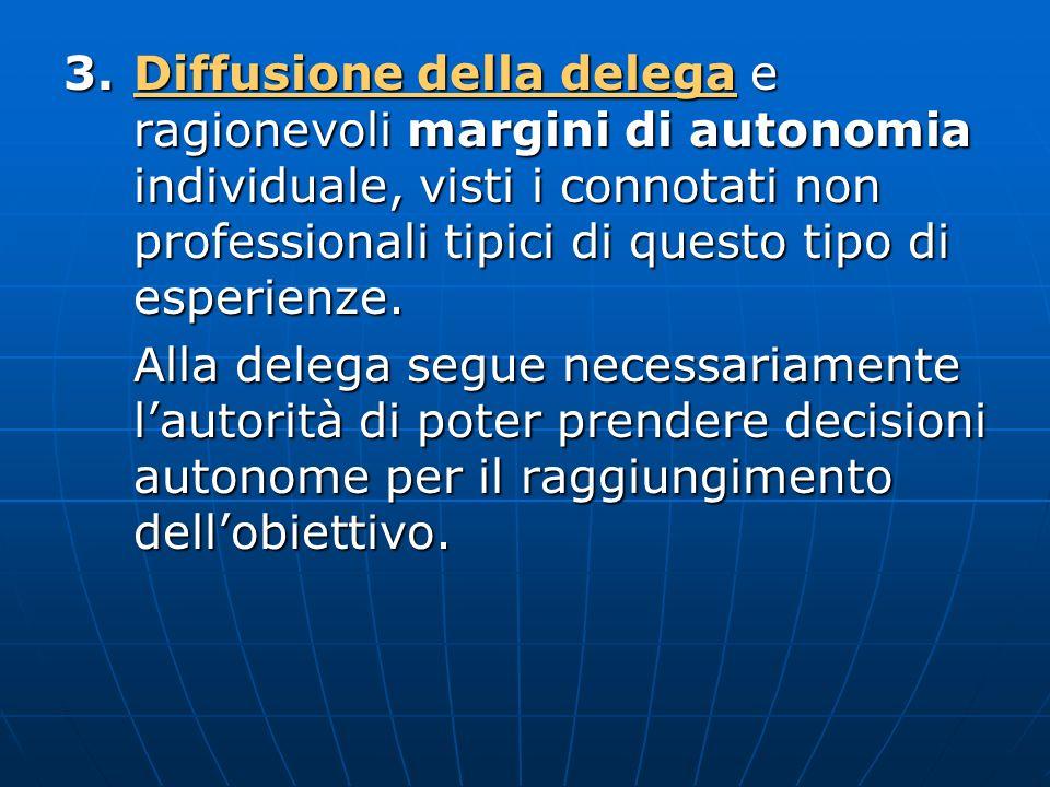 3. Diffusione della delega e ragionevoli margini di autonomia individuale, visti i connotati non professionali tipici di questo tipo di esperienze.