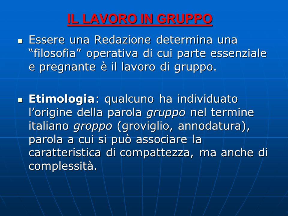 IL LAVORO IN GRUPPO Essere una Redazione determina una filosofia operativa di cui parte essenziale e pregnante è il lavoro di gruppo.