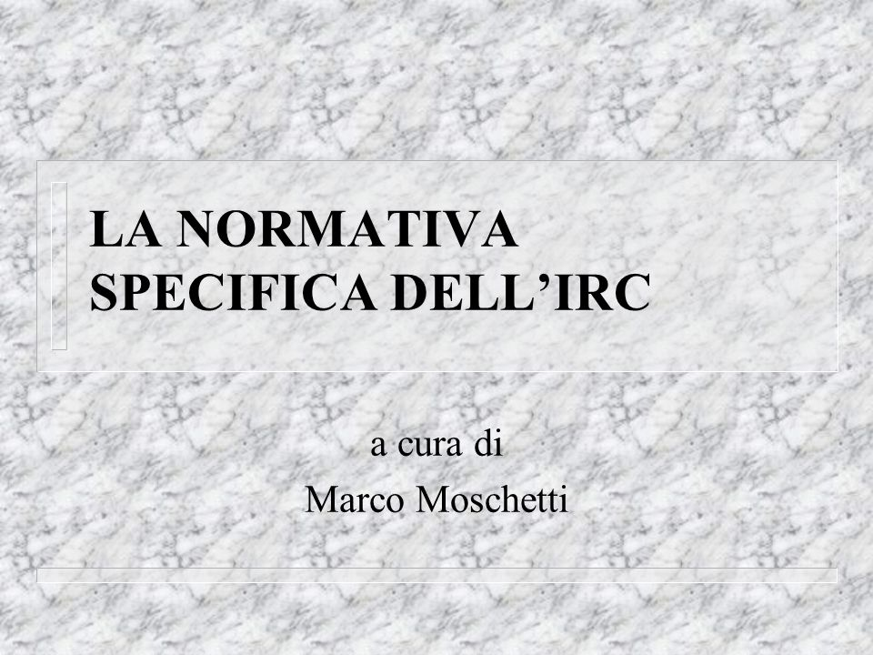 LA NORMATIVA SPECIFICA DELL'IRC