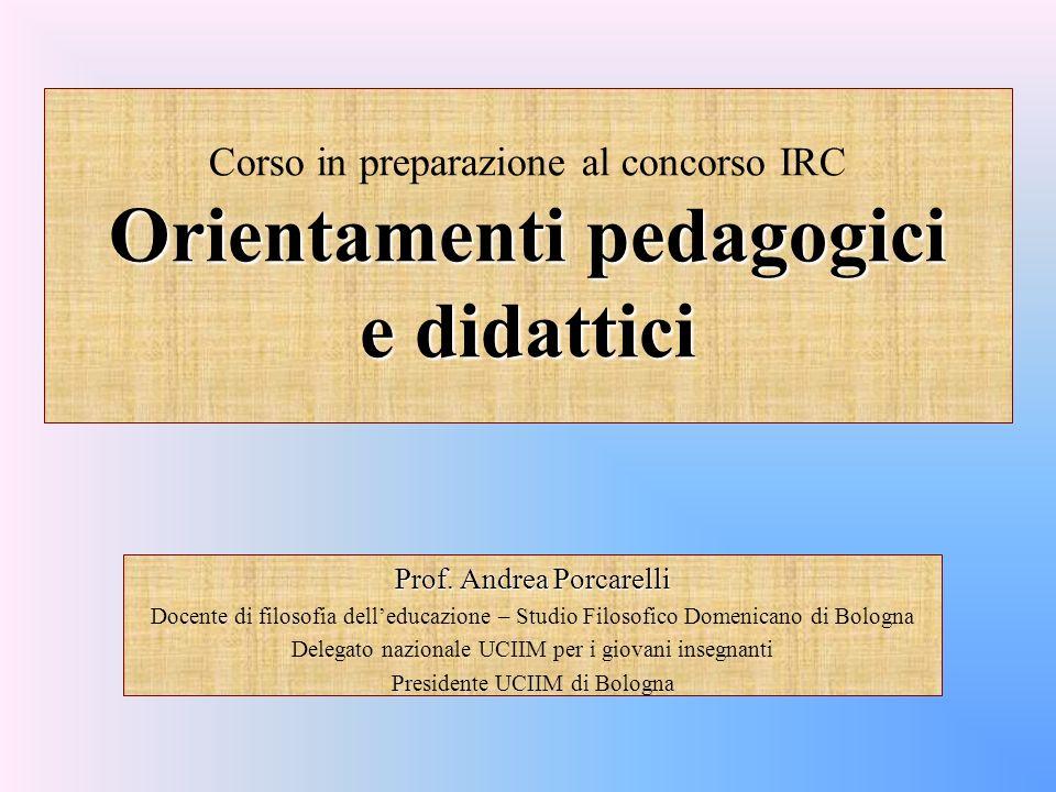 © UCIIM Corso in preparazione al concorso IRC Orientamenti pedagogici e didattici. Prof. Andrea Porcarelli.