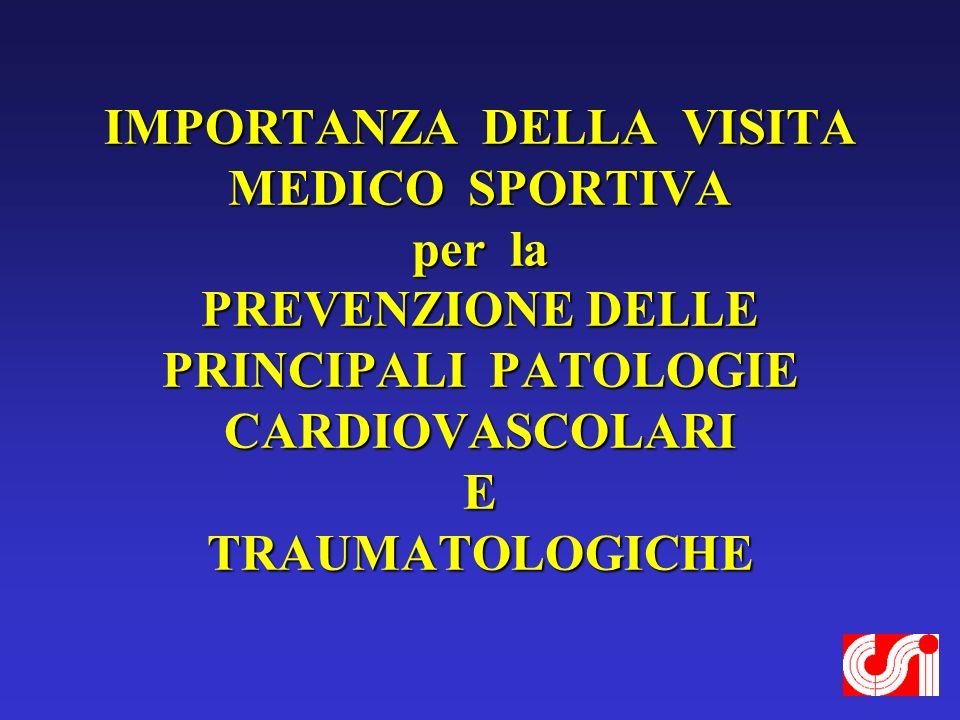 IMPORTANZA DELLA VISITA MEDICO SPORTIVA per la PREVENZIONE DELLE PRINCIPALI PATOLOGIE CARDIOVASCOLARI E TRAUMATOLOGICHE