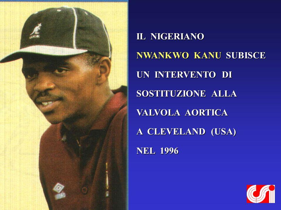 IL NIGERIANONWANKWO KANU SUBISCE. UN INTERVENTO DI. SOSTITUZIONE ALLA. VALVOLA AORTICA. A CLEVELAND (USA)
