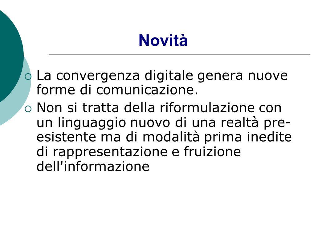 Novità La convergenza digitale genera nuove forme di comunicazione.