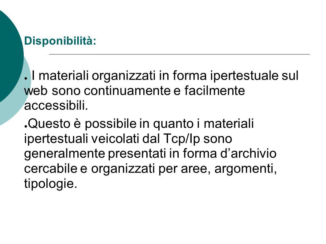 Disponibilità:I materiali organizzati in forma ipertestuale sul web sono continuamente e facilmente accessibili.