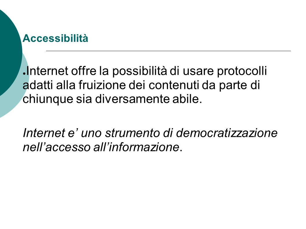Accessibilità Internet offre la possibilità di usare protocolli adatti alla fruizione dei contenuti da parte di chiunque sia diversamente abile.