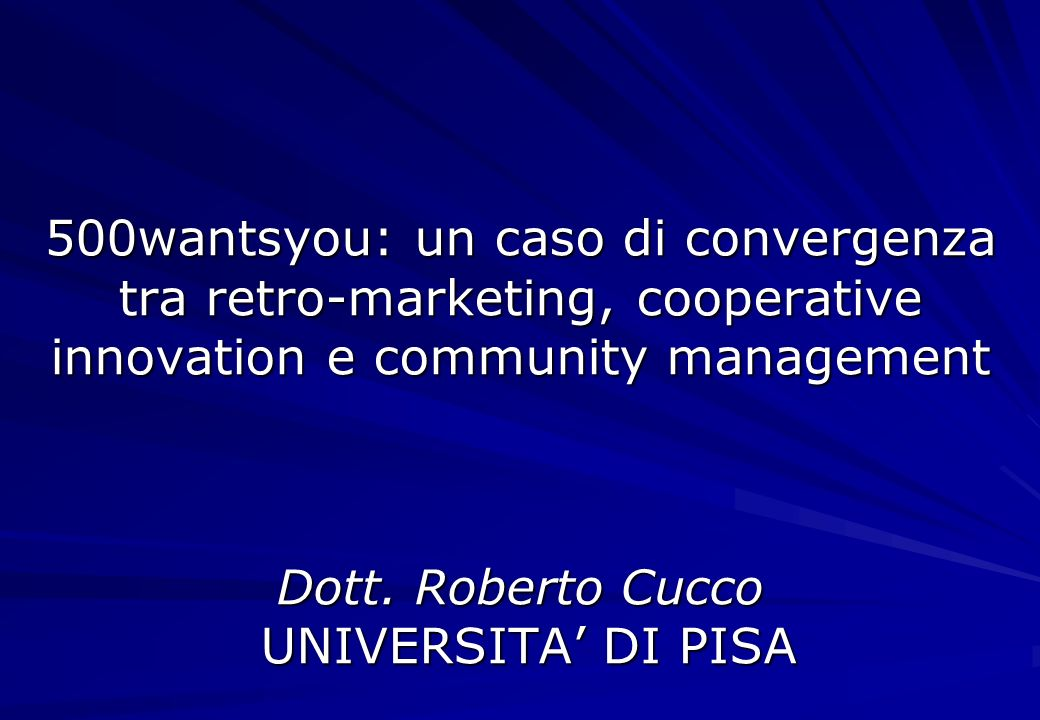 500wantsyou: un caso di convergenza tra retro-marketing, cooperative innovation e community management Dott.