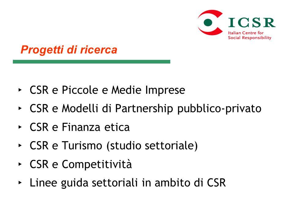 Progetti di ricerca CSR e Piccole e Medie Imprese. CSR e Modelli di Partnership pubblico-privato. CSR e Finanza etica.