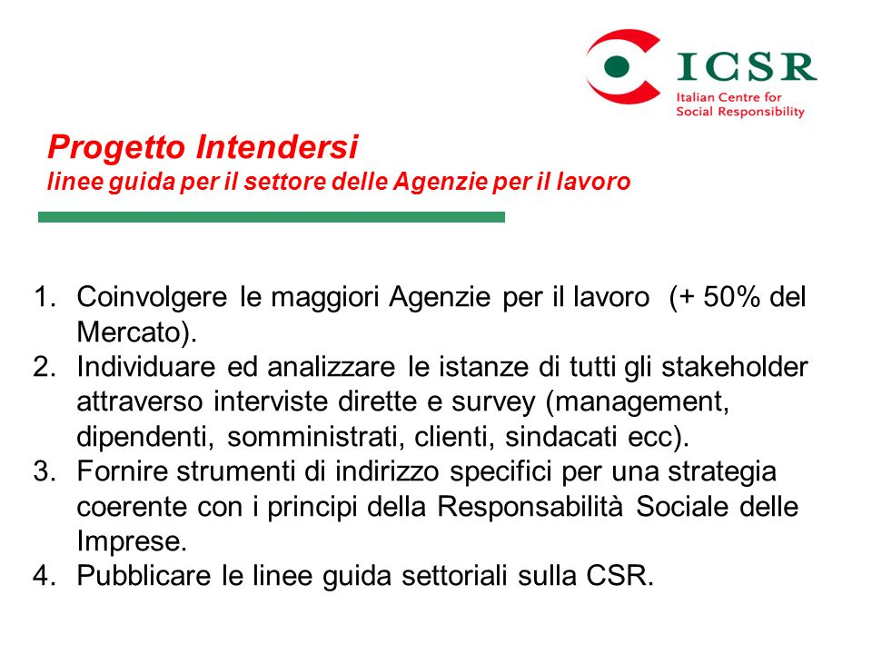 Progetto Intendersi linee guida per il settore delle Agenzie per il lavoro. Coinvolgere le maggiori Agenzie per il lavoro (+ 50% del Mercato).