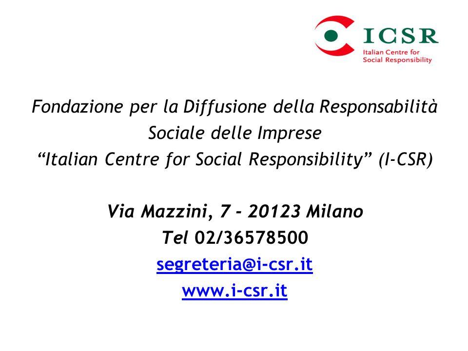 Fondazione per la Diffusione della Responsabilità Sociale delle Imprese Italian Centre for Social Responsibility (I-CSR) Via Mazzini, 7 - 20123 Milano Tel 02/36578500 segreteria@i-csr.it www.i-csr.it