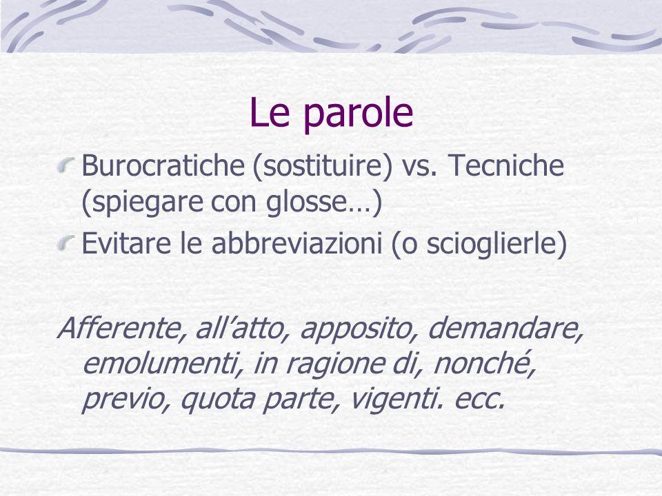 Le paroleBurocratiche (sostituire) vs. Tecniche (spiegare con glosse…) Evitare le abbreviazioni (o scioglierle)