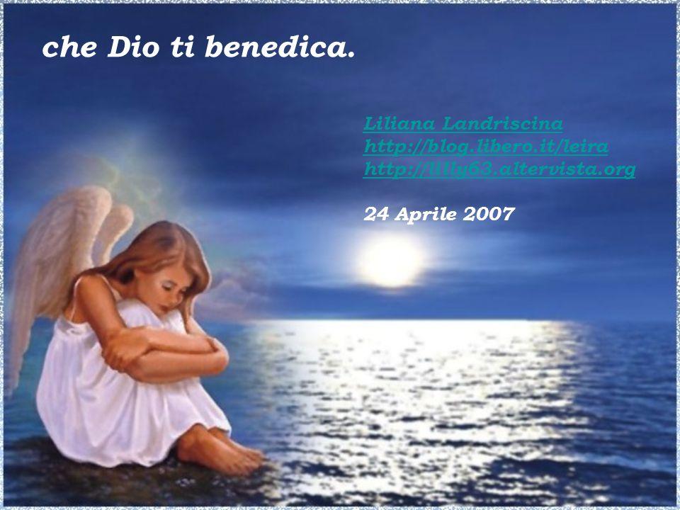 che Dio ti benedica. Liliana Landriscina http://blog.libero.it/leira