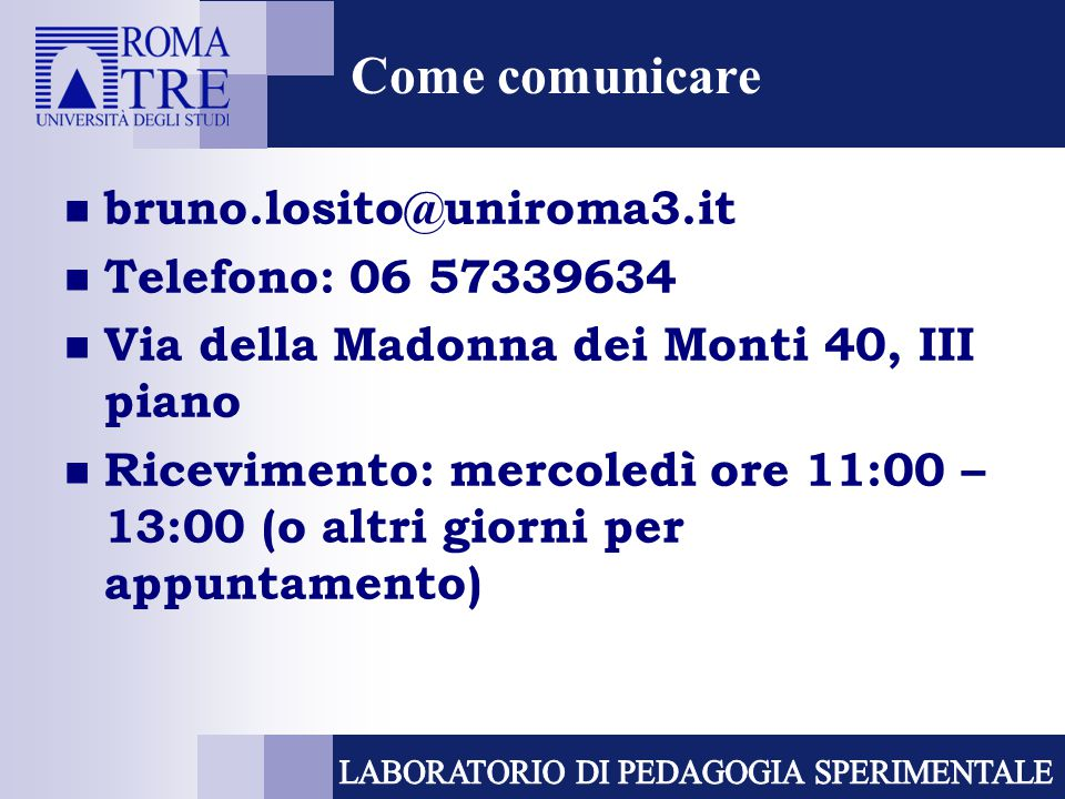 Come comunicare bruno.losito@uniroma3.it Telefono: 06 57339634