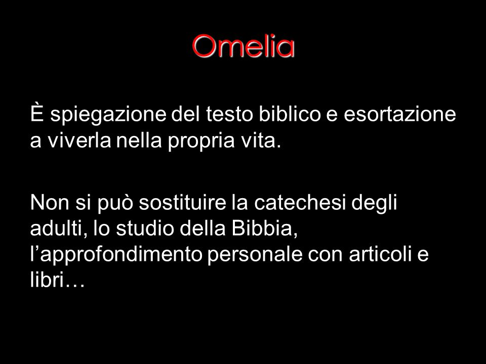 Omelia È spiegazione del testo biblico e esortazione a viverla nella propria vita.