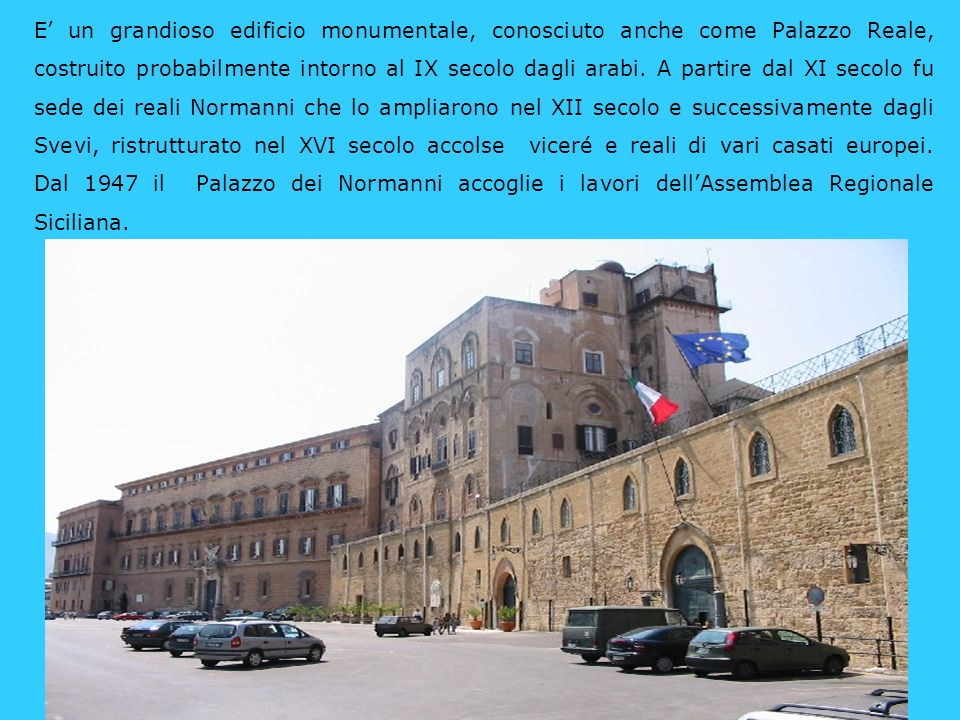 E' un grandioso edificio monumentale, conosciuto anche come Palazzo Reale, costruito probabilmente intorno al IX secolo dagli arabi.