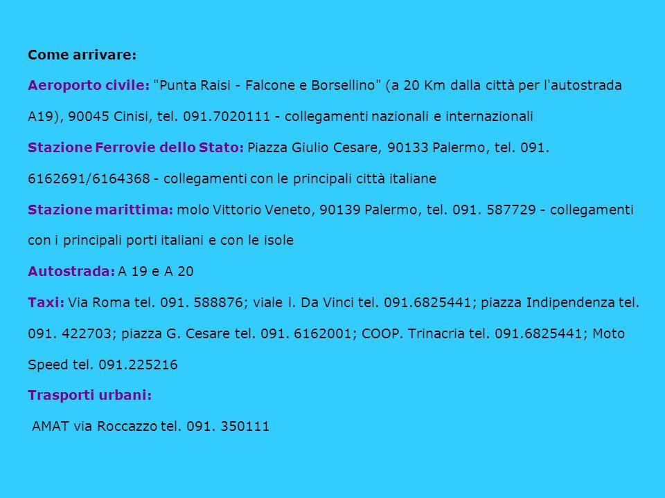 Come arrivare: Aeroporto civile: Punta Raisi - Falcone e Borsellino (a 20 Km dalla città per l autostrada A19), 90045 Cinisi, tel.