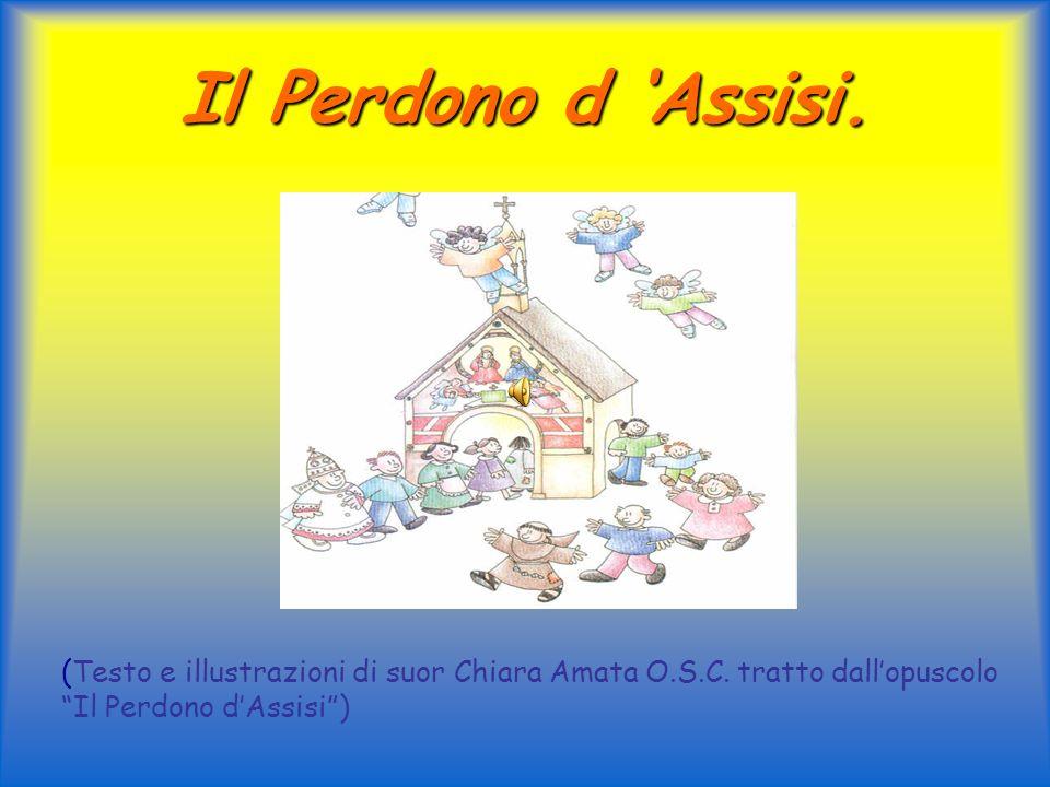 Il Perdono d 'Assisi. (Testo e illustrazioni di suor Chiara Amata O.S.C.