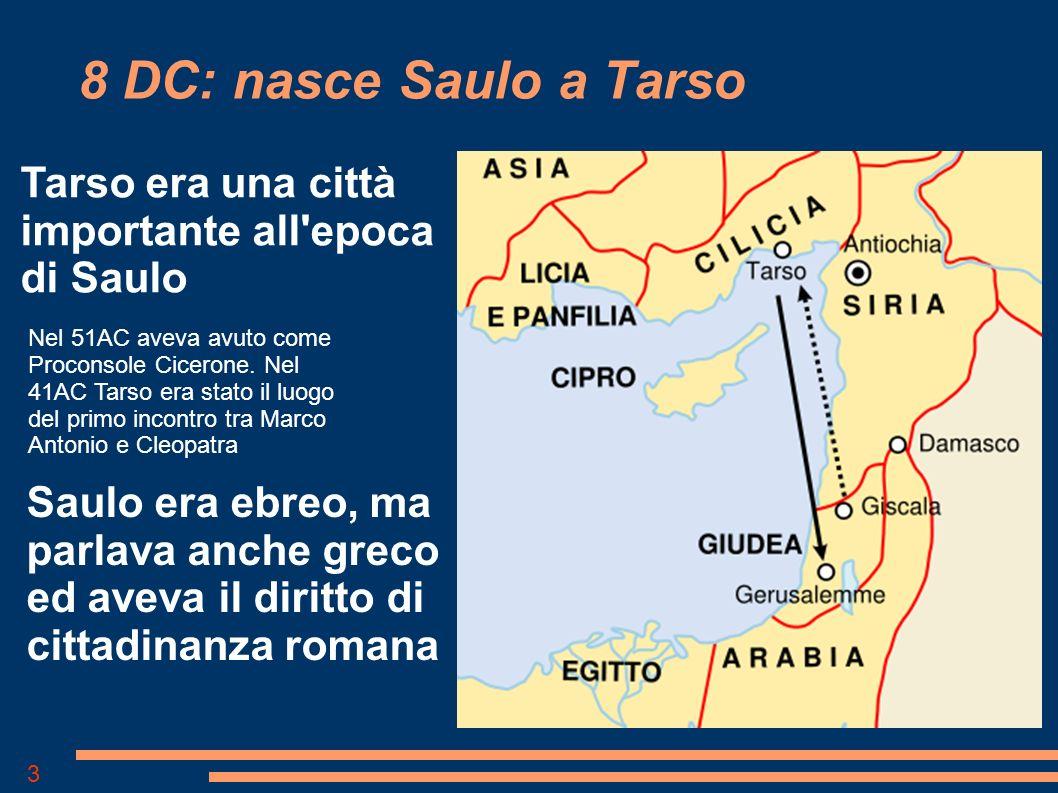 8 DC: nasce Saulo a Tarso Tarso era una città importante all epoca di Saulo.