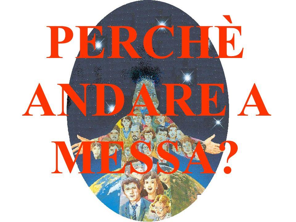PERCHÈ ANDARE A MESSA