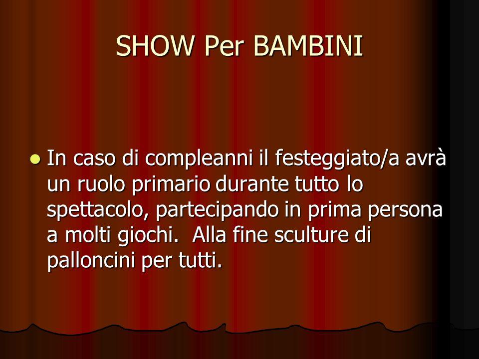 SHOW Per BAMBINI