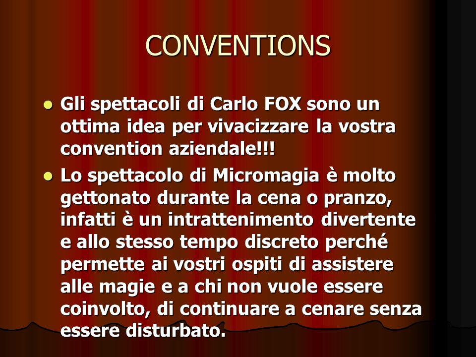 CONVENTIONS Gli spettacoli di Carlo FOX sono un ottima idea per vivacizzare la vostra convention aziendale!!!