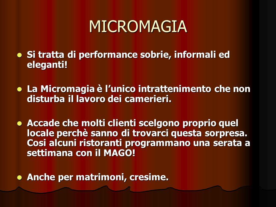 MICROMAGIA Si tratta di performance sobrie, informali ed eleganti!