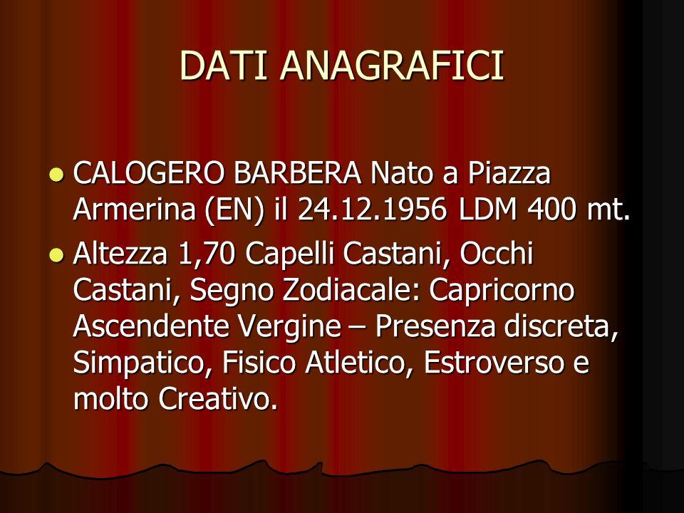 DATI ANAGRAFICI CALOGERO BARBERA Nato a Piazza Armerina (EN) il 24.12.1956 LDM 400 mt.