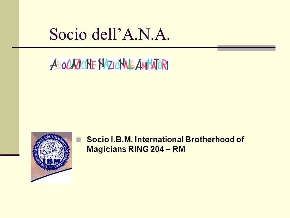 Socio dell'A.N.A. Socio I.B.M. International Brotherhood of Magicians RING 204 – RM
