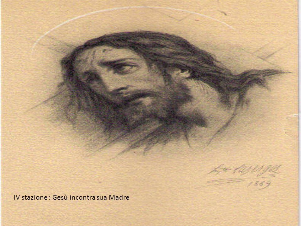 IV stazione : Gesù incontra sua Madre