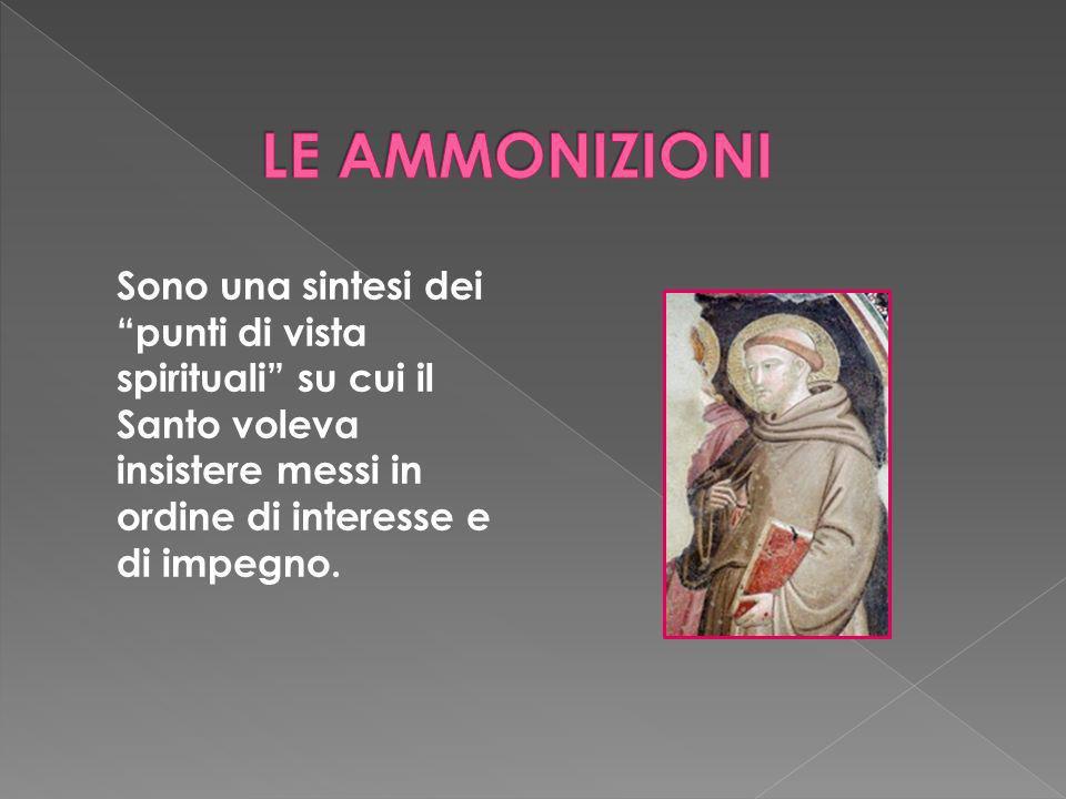 LE AMMONIZIONI Sono una sintesi dei punti di vista spirituali su cui il Santo voleva insistere messi in ordine di interesse e di impegno.