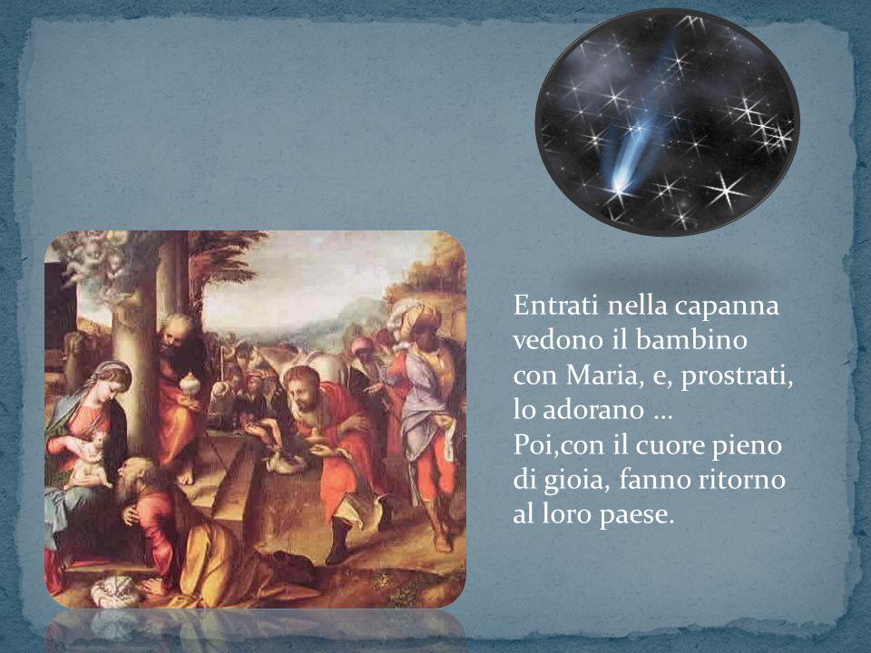Entrati nella capanna vedono il bambino con Maria, e, prostrati, lo adorano …
