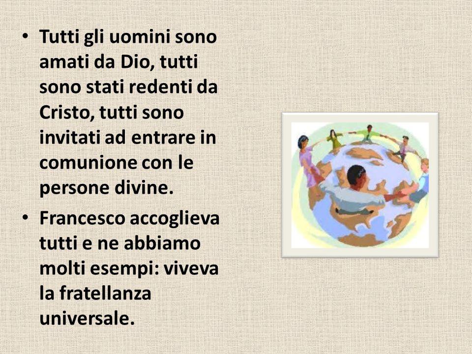 Tutti gli uomini sono amati da Dio, tutti sono stati redenti da Cristo, tutti sono invitati ad entrare in comunione con le persone divine.