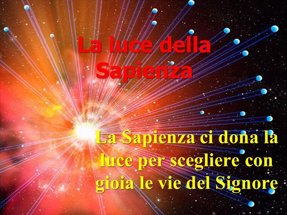 La Sapienza ci dona la luce per scegliere con gioia le vie del Signore
